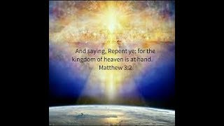 Repent Ye, For The Kingdom Of Heaven Is At Hand!