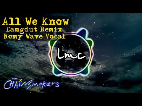 All We Know - The Chainsmokers ft Phoebe Ryan [Dangdut Remix LMC & Romy Wave]