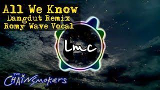 All We Know - The Chainsmokers ft Phoebe Ryan [Dangdut Remix LMC & Romy Wave]