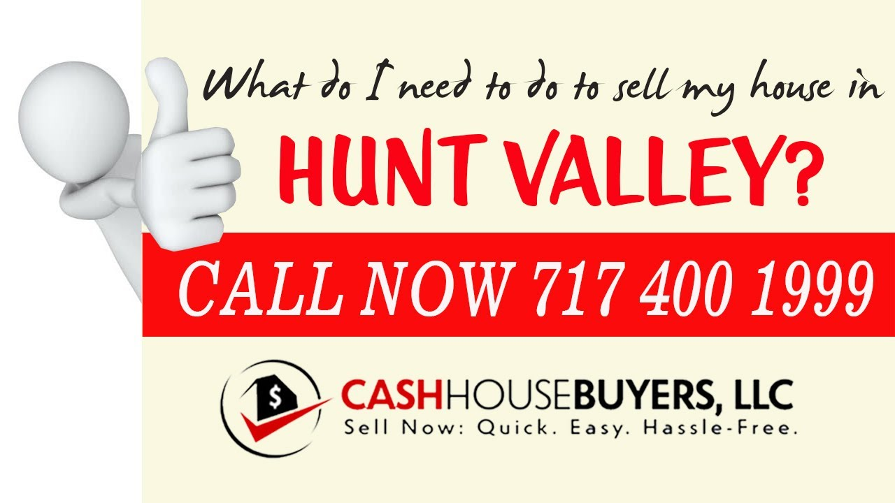 What do I need to do to sell my house fast in Hunt Valley MD | Call 7174001999 | We Buy House
