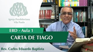 "Escola Dominical | Aula 1 | Tg 1:1-4 | Série ""Tiago"" | Pr Carlos Eduardo Baptista | IPVP"