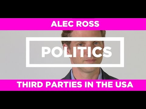 POLITICS - Third Parties in the USA - Alec Ross