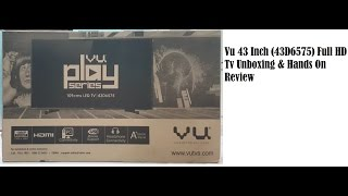 Vu 43 Inch (43D6575) Full HD Tv Unboxing & Hands On Review
