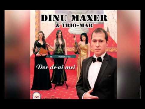DINU MAXER -TRIO - MAR - DOR DE-AI MEI..