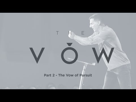 "The Vow: Part 2 - ""The Vow of Pursuit"" with Craig Groeschel - Life.Church"