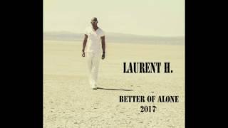 LAURENT H. - Better of alone 2K17 (Original Mix)