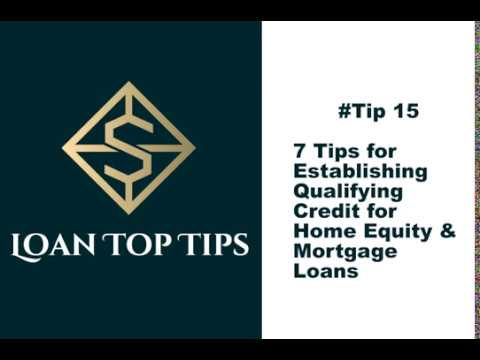 #tip-15---7-tips-for-establishing-qualifying-credit-for-home-equity-&-mortgage-loans