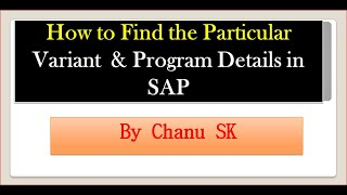 How to Find the Particular Variant  & Program Details in SAP??