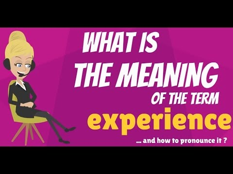 What is EXPERIENCE? What does EXPERIENCE mean? EXPERIENCE definition - How to pronounce EXPERIENCE?