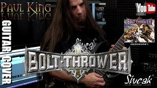 Bolt Thrower  - Sixth Chapter [ Guitar Cover ] By: Paul King //4K