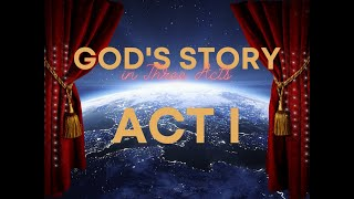 God's Story in Three Acts: Act I