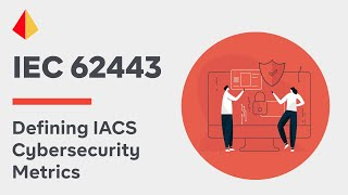 Leveraging IEC 62443 Security Level SL Requirements to Define IACS Cybersecurity Metrics Session 1