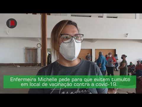 Enfermeira Michelle pede a população que evite tumulto em local de vacinação contra a covid-19.