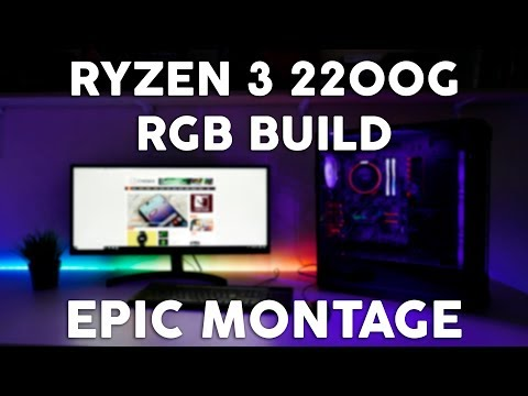 RYZEN 3 2200G RGB BUILD | EPIC MONTAGE - 4K