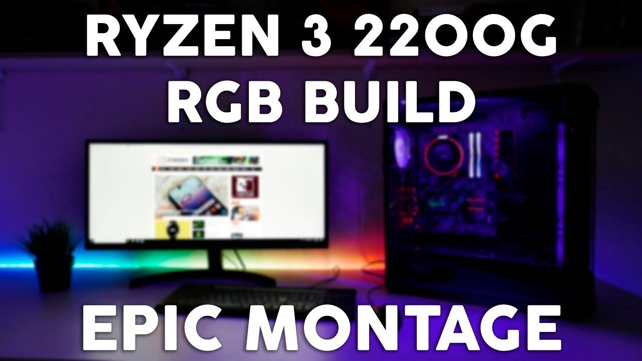 RYZEN 3 2200G RGB BUILD   EPIC MONTAGE - 4K