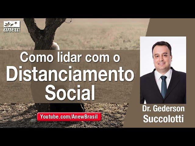 Como Lidar com o Distanciamento Social - Dr. Gederson Succolotti
