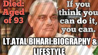 Lt.Atal Bihari Vajpayee: Biography & Lifestyle| When former PM Atal Died| Story of Vajpayee||