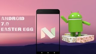Пасхалка андроид 7.0 + бонус о фичах андроид|Easter Egg android 7.0 +bonus about android 7.0|