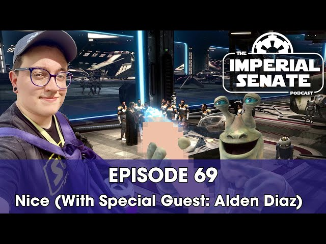 The Imperial Senate Podcast: Episode 69 - Nice (LIVE, with Special Guest: Alden Diaz)