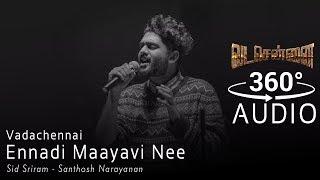 VADACHENNAI - Ennadi Maayavi Nee - 360 Audio - Sid Sriram Hits