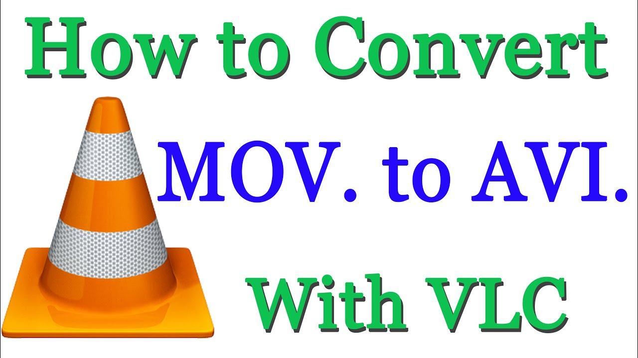 How To Convert Mov To AVI Using VLC Media Player
