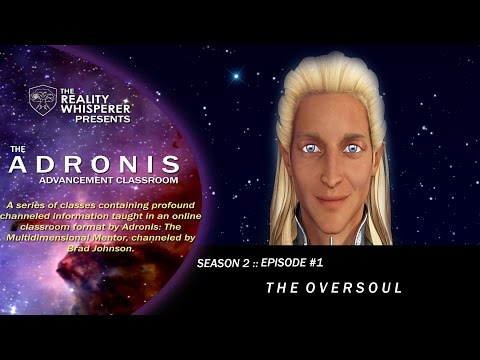 The Adronis Advancement Classroom - S02E01: The Oversoul : RealityWhisperer.com
