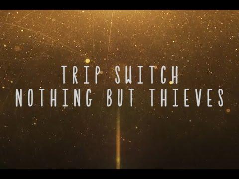 Nothing But Thieves - Trip Switch [Lyrics]