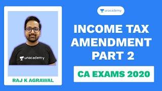 Income Tax Amendment L2 | Tax Ritual | Raj K Agrawal | Unacademy - CA Aspire | Part 2