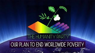 The Humanity Party® introduces their Economic Plan To End Worldwide Poverty - Official Release