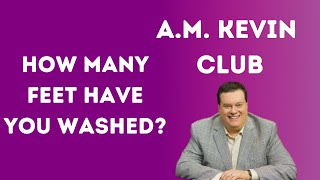 How Many Feet Have you Washed? - A.M. Kevin Club