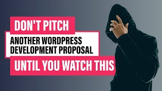Don't Pitch Another WordPress Development Proposal Until You Watch This