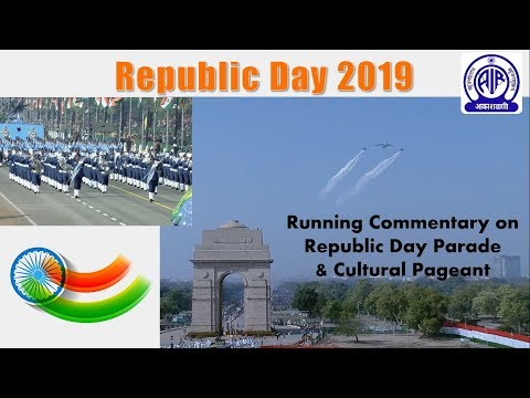 Running Commentary on Republic Day Parade and Cultural Pageant : 26 January 2019