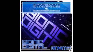 Shock:Force - Kill (Original Mix) [Bionic Digital]