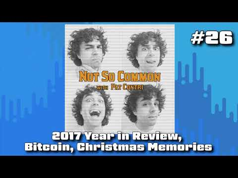 Not So Common Podcast #26 - 2017 Year in Review, Bitcoin, Christmas Memories