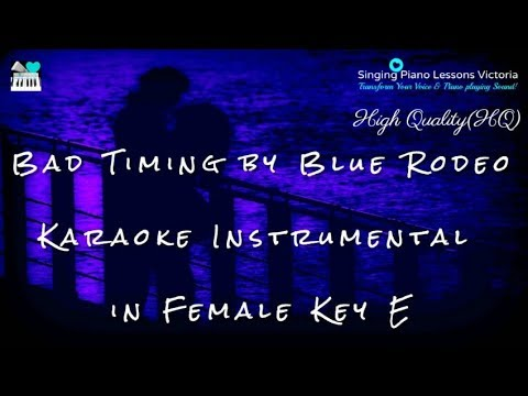 Bad Timing by Blue Rodeo Karaoke Instrumental in Female(& Male, Baritone) Key E (HQ)