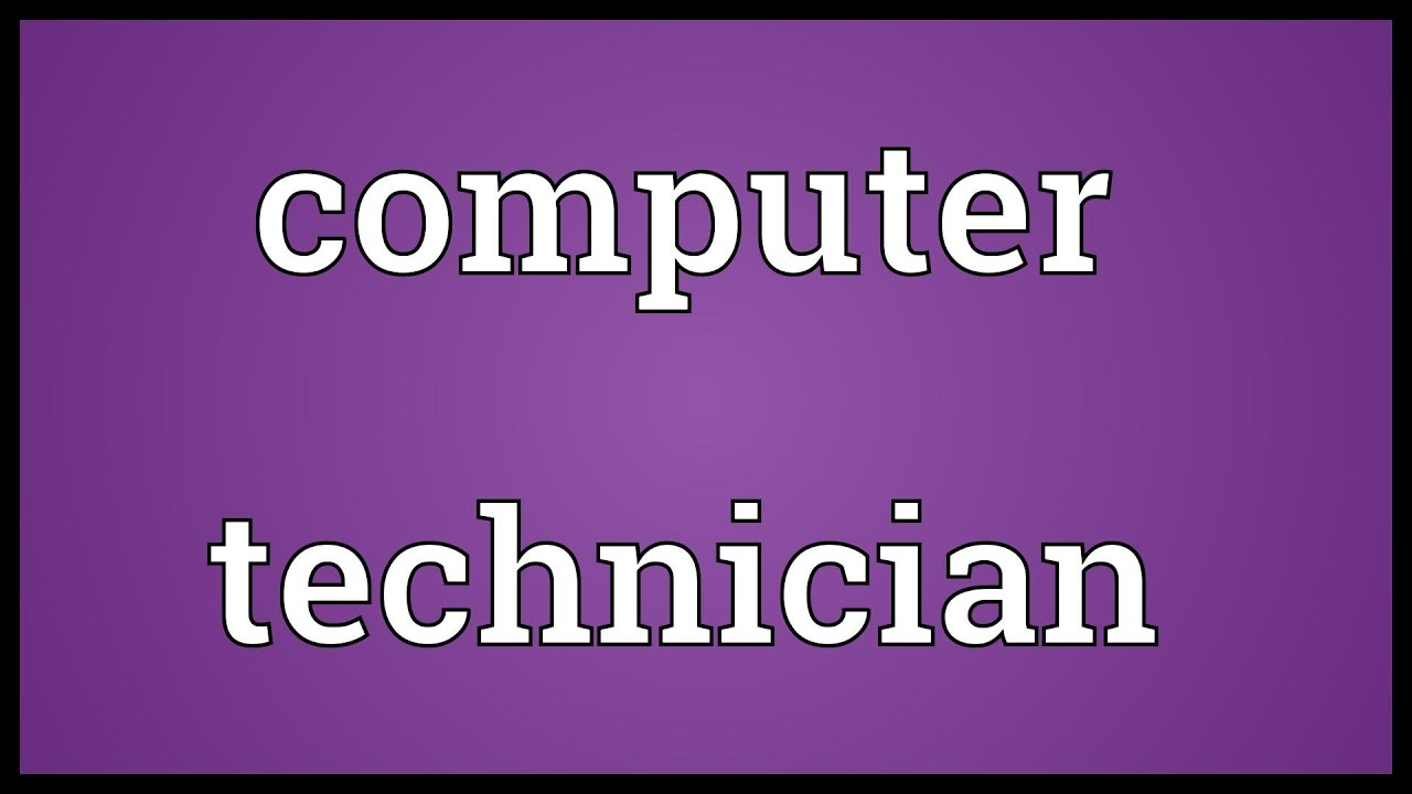 computer technician meaning computer technician meaning