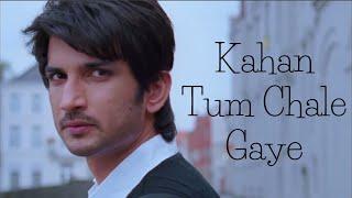 Kahan Tum Chale Gaye  ||  Miss You||  Sushant Singh Rajput