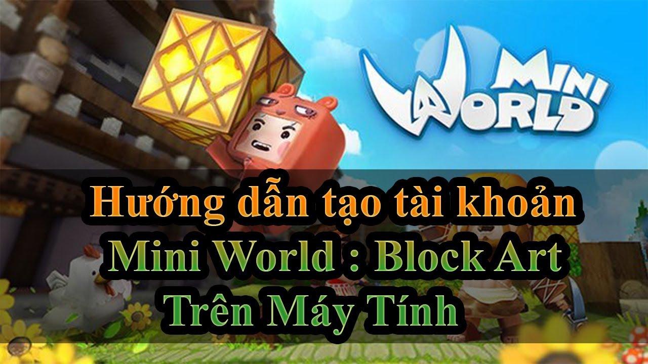 Hướng dẫn tạo tài khoản Mini World : Block Art trên Máy Tính !!!