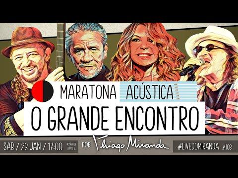 Maratona Acústica O GRANDE ENCONTRO por Thiago Miranda - #LiveDoMiranda #103