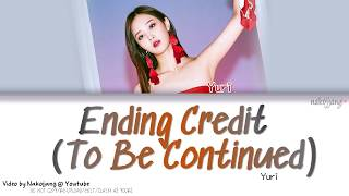 [3.02 MB] YURI (유리) – ENDING CREDIT (TO BE CONTINUED) (Color Coded Lyrics Eng/Rom/Han/가사)