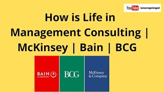 How is the life of a fresh management consultant in firms like Mckinsey, BCG and Bain