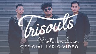 Trisouls - Cinta Keadaan (Official Lyric Video)