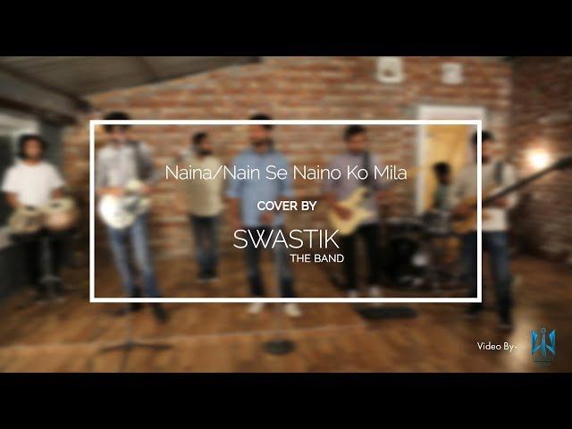 Naina/Nain se naino ko mila Cover Song by Swastik the band