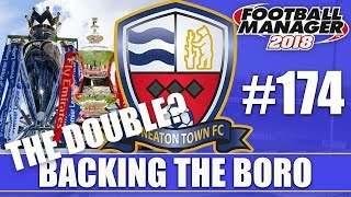 Backing the Boro FM18 | NUNEATON | Part 174 | THE DOUBLE? | Football Manager 2018