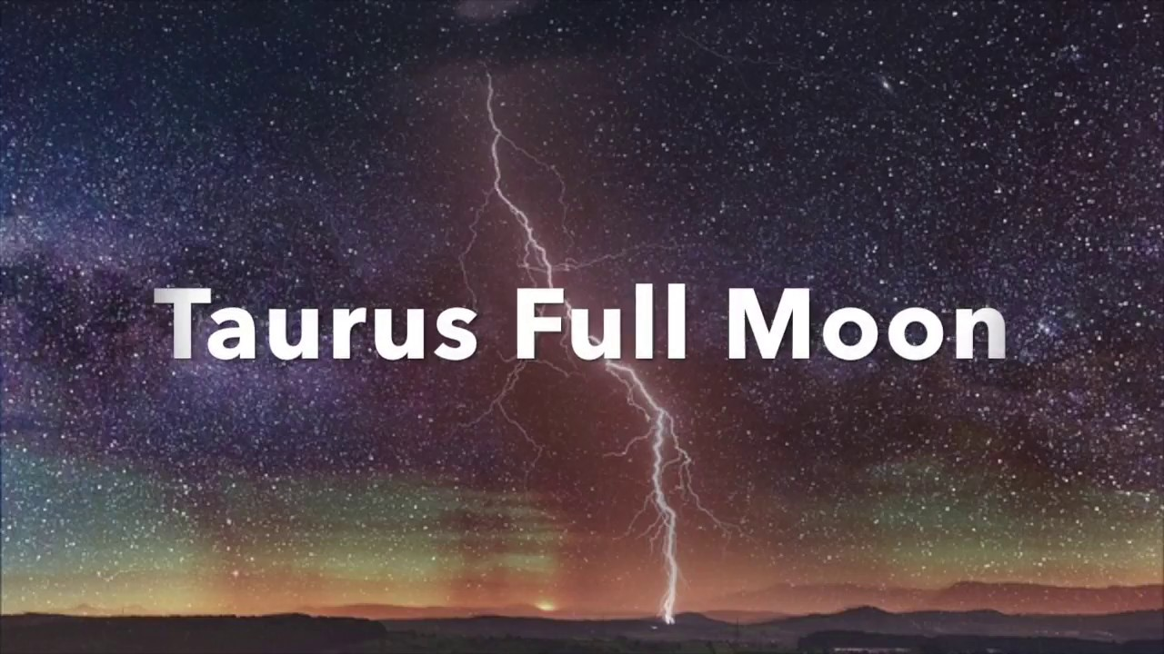Taurus Full Moon November 2017