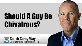 Should A Guy Be Chivalrous?
