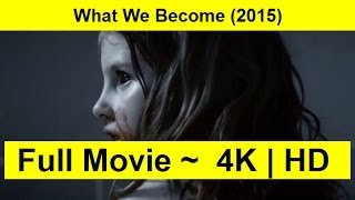 What We Become Full Length'MovIE 2015