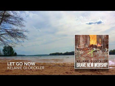 Let Go Now (official lyric video) // Brave New Worship // Kelanie Gloeckler