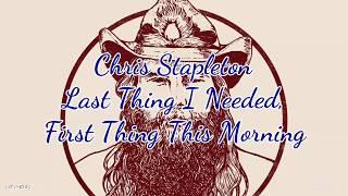 Chris Stapleton - Last Thing I Needed, First Time This Morning (Lyrics)