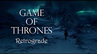 Game of Thrones | Retrograde